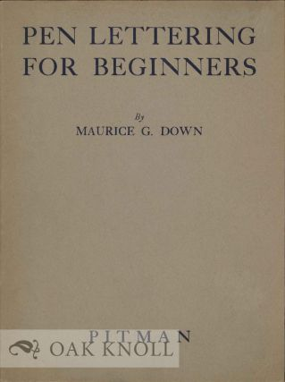 PEN LETTERING FOR BEGINNERS. Maurice G. Down.