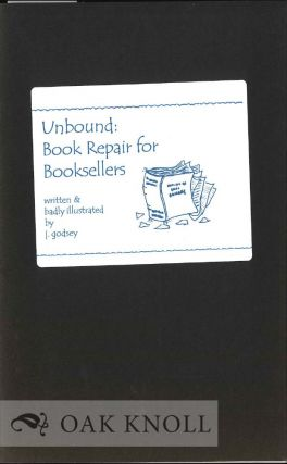 UNBOUND: BOOK REPAIR FOR BOOKSELLERS. J. Godsey