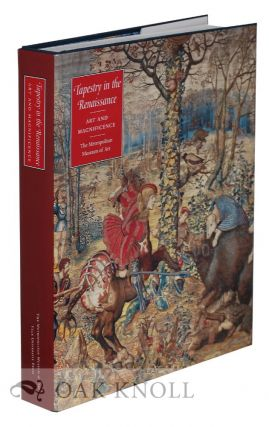 TAPESTRY IN THE RENAISSANCE: ART AND MAGNIFICENCE. Thomas P. Campbell.