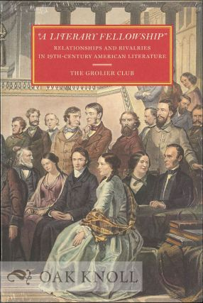 """A LITERARY FELLOWSHIP"": RELATIONSHIPS AND RIVALRIES IN 19TH-CENTURY..."