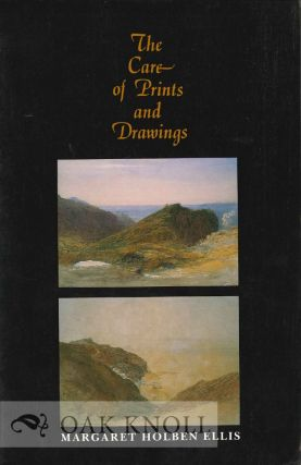 THE CARE OF PRINTS AND DRAWINGS. Margaret Holben Ellis