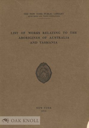 LIST OF WORKS RELATING TO THE ABORIGINES OF AUSTRALIA AND TASMANIA