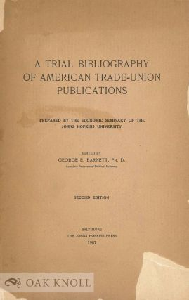 A TRIAL BIBLIOGRAPHY OF AMERICAN TRADE-UNION PUBLICATIONS. George E. Barnett