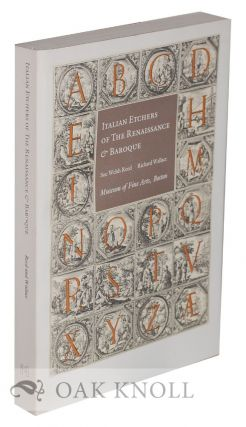 ITALIAN ETCHERS OF THE RENAISSANCE & BAROQUE. Sue Welsh Reed, Richard Wallace