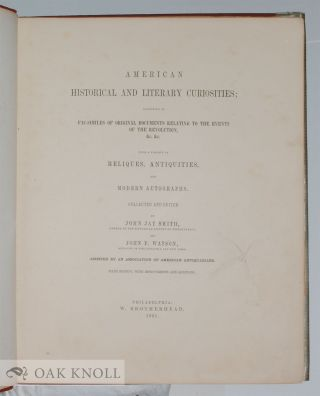 AMERICAN HISTORICAN AND LITERARY CURIOSITIES; CONSISTING OF FAC-SIMILES OF ORIGINAL DOCUMENTS RELATING TO THE EVENTS OF THE REVOLUTION &C, &C.
