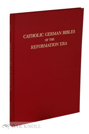CATHOLIC GERMAN BIBLES OF THE REFORMATION ERA: THE VERSIONS OF EMSER, DIETENBERGER, ECK, AND...