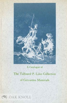 A CATALOGUE OF THE TALFOURD P. LINN COLLECTION OF CERVANTES MATERIALS ON DEPOSIT IN THE OHIO STATE UNIVERSITY LIBRARIES. Dorothy Peterson Ackerman, compiler.