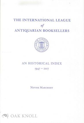 INTERNATIONAL LEAGUE OF ANTIQUARIAN BOOKSELLERS: AN HISTORICAL INDEX,...