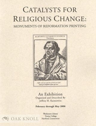 CATALYSTS FOR RELIGIOUS CHANGE: MONUMENTS OF REFORMATION PRINTING
