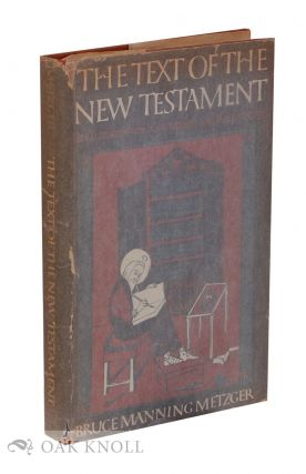 THE TEXT OF THE NEW TESTAMENT: ITS TRANSMISSION, CORRUPTION, AND RESTORATION. Bruce M. Metzger