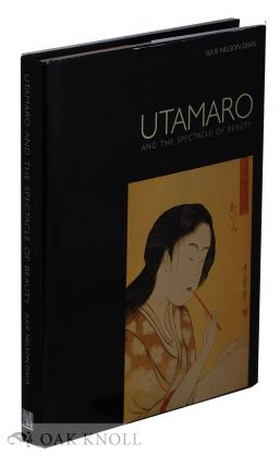 UTAMARO AND THE SPECTACLE OF BEAUTY. Julie Nelson Davis.