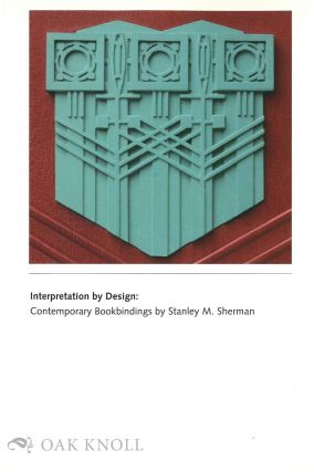 INTERPRETATION BY DESIGN: CONTEMPORARY BOOKBINDINGS BY STANLEY M. SHERMAN