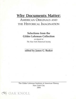 WHY DOCUMENTS MATTER: AMERICAN ORIGINALS AND THE HISTORICAL IMAGINATION. James G. Basker