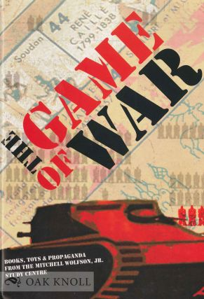 THE GAME OF WAR: BOOKS, TOYS, AND PROPAGANDA FROM THE MITCHELL WOLFSON, JR., STUDY CENTER. James A. Findlay, and compiler.