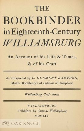 THE BOOKBINDER IN EIGHTEENTH-CENTURY WILLIAMSBURG, AN ACCOUNT OF HIS LIFE & TIMES, & OF HIS...
