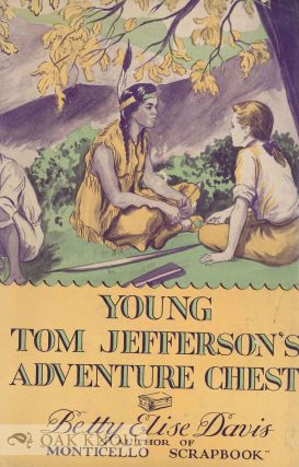 YOUNG TOM JEFFERSON'S ADVENTURE CHEST. Betty Elise Davis
