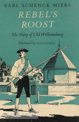 REBEL'S ROOST: THE STORY OF OLD WILLIAMSBURG. Earl Schenck Miers.
