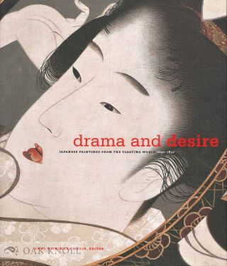 DRAMA AND DESIRE: JAPANESE PAINTINGS FROM THE FLOATING WORLD 1690-1850