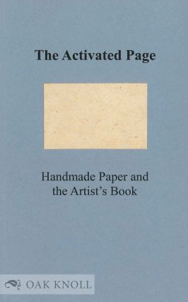 THE ACTIVATED PAGE: HANDMADE PAPER AND THE ARTIST'S BOOK