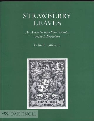 STRAWBERRY LEAVES: AN ACCOUNT OF SOME DUCAL FAMILIES AND THEIR BOOKPLATES. Colin R. Lattimore.