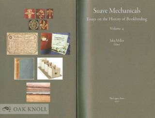 SUAVE MECHANICALS: ESSAYS ON THE HISTORY OF BOOKBINDING, VOLUME 4.