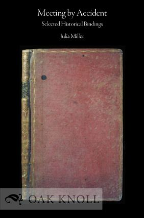 MEETING BY ACCIDENT: SELECTED HISTORICAL BINDINGS. Julia Miller
