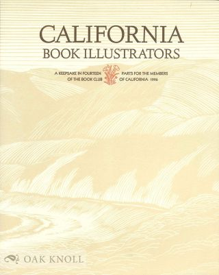 CALIFORNIA BOOK ILLUSTRATORS, A KEEPSAKE IN FOURTEEN PARTS FOR THE MEMBERS OF THE BOOK CLUB OF CALIFORNIA.