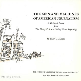 MEN AND MACHINES OF AMERICAN JOURNALISM, A PICTORIAL ESSAY FROM THE HENRY R. LUCE HALL OF NEWS...