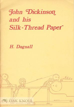 JOHN DICKINSON AND HIS SILK-THREAD PAPER. H. Dagnall.