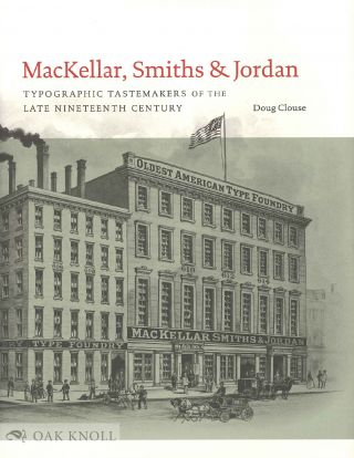 MACKELLAR, SMITHS & JORDAN: TYPOGRAPHIC TASTEMAKERS OF THE LATE NINETEENTH CENTURY. Doug Clouse