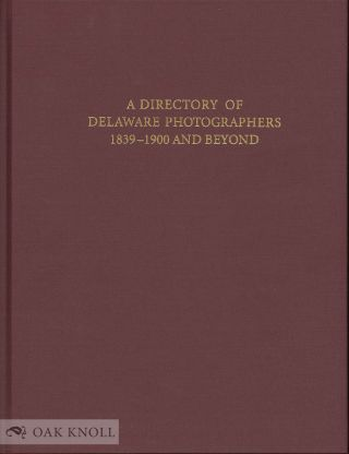 A DIRECTORY OF DELAWARE PHOTOGRAPHERS, 1839-1900 AND BEYOND. William A. McKay.