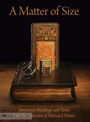 A MATTER OF SIZE: MINIATURE BINDINGS & TEXTS FROM THE COLLECTION OF...