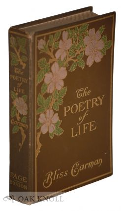 THE POETRY OF LIFE. Bliss Carman