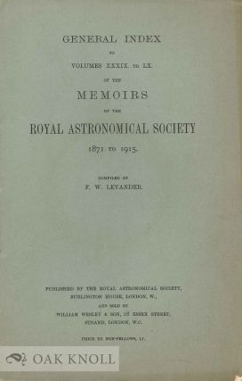 GENERAL INDEX TO VOLUMES XXXIX TO LX OF THE MEMOIRS OF THE ROYAL ASTRONOMICAL SOCIETY 1871 TO 1915. F. W. Levander.