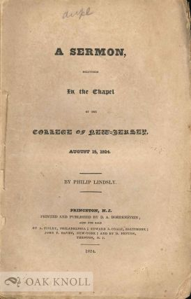 SERMON, DELIVERED IN THE CHAPEL OF THE COLLEGE OF NEW-JERSEY, AUGUST 12, 1824. Philip Lindsly