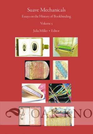 SUAVE MECHANICALS: ESSAYS ON THE HISTORY OF BOOKBINDING, VOLUME 5. Julia Miller