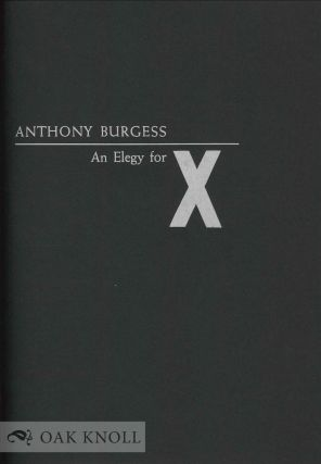 AN ELEGY FOR X. Anthony Burgess