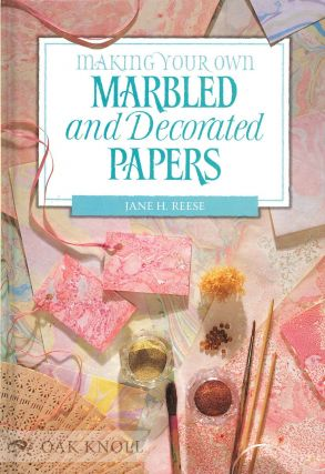 MAKING YOUR OWN MARBLED AND DECORATED PAPERS. Jane H. Reese