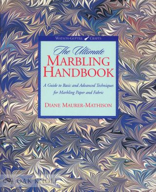 THE ULTIMATE MARBLING HANDBOOK: A GUIDE TO BASIC AND ADVANCED TECHNIQUES FOR MARBLING PAPER AND...
