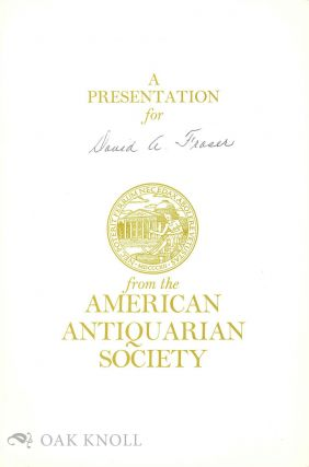 PRESENTATION FOR DAVID A. FRASER FROM THE AMERICAN ANTIQUARIAN SOCIETY