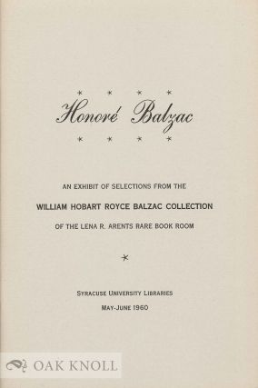 HONORÉ BALZAC: AN EXHIBIT OF SELECTIONS FROM THE WILLIAM HOBART ROYCE BALZAC COLLECTION OF TH...