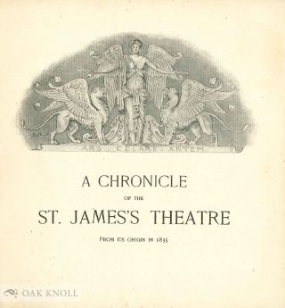 A CHRONICLE OF THE ST. JAMES'S THEATRE FROM ITS ORIGIN IN 1835.