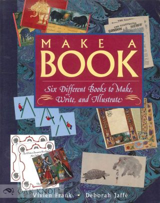MAKE A BOOK: SIX DIFFERENT BOOKS TO MAKE, WRITE, AND ILLUSTRATE. Vivien Frank, Deborah Jaff&eacute