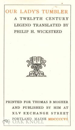 OUR LADY'S TUMBLER. A TWELFTH CENTURY LEGEND TRANSLATED BY PHILIP H. WICKSTEED.