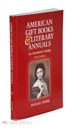 AMERICAN GIFT BOOKS & LITERARY ANNUALS: AN ANNOTATED CATALOG.