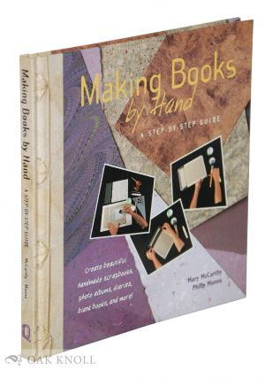 MAKING BOOKS BY HAND: A STEP-BY-STEP GUIDE. Mary McCarthy, Philip Manna