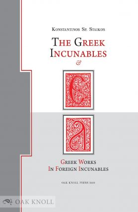 THE GREEK INCUNABLES & GREEK WORKS IN FOREIGN INCUNABLES. Konstantinos Sp Staikos