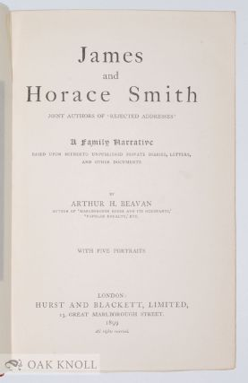 "JAMES AND HORACE SMITH. JOINT AUTHORS OF ""REJECTED ADDRESSES"". A FAMILY NARRATIVE."