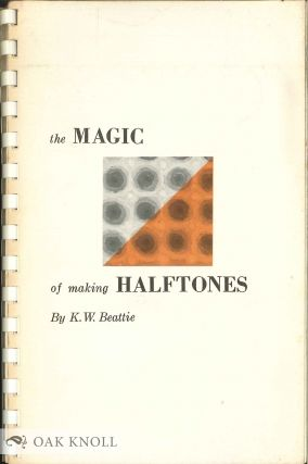 THE MAGIC OF MAKING HALFTONES. K. W. Beattie