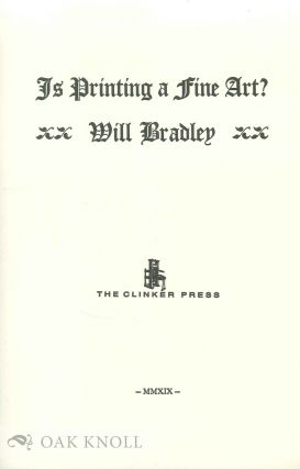 IS PRINTING A FINE ART? Will Bradley